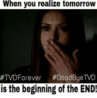 Oh no!!! 😨😨😭😭 -owner*: When you realize tomorrow  TVDForever  #GoodBye TVD  is the beginning of the END! Oh no!!! 😨😨😭😭 -owner*