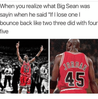 """Big Sean, Memes, and Shit: When you realize what Big Sean was  sayin when he said """"If lose one l  bounce back like two three did with four  five  45 Oh shit..🤔👌💯 Bars"""