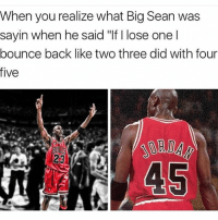 "Big Sean, Memes, and Bigsean: When you realize what Big Sean was  sayin when he said ""If I lose one l  bounce back like two three did with four  five bigsean 👀"
