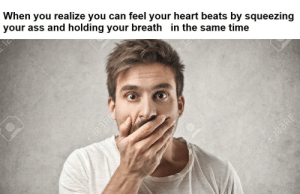 OMG I JUST TRIED IT!!: When you realize you can feel your heart beats by squeezing  your ass and holding your breath in the same time  123RF  O123RF OMG I JUST TRIED IT!!