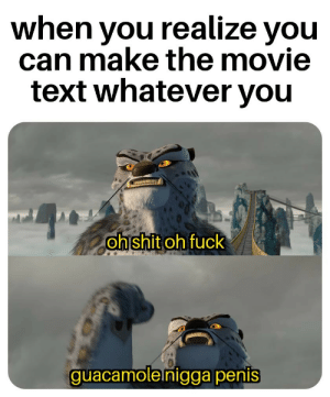 Dank, Memes, and Shit: when you realize you  can make the movie  text whatever you  oh shit oh fuck  guacamolelnigga penis Am i a big boy now? (OC) by DeetyDoot MORE MEMES