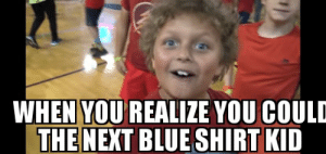 Blue, Red, and Next: WHEN YOU REALIZE YOU COULD  THE NEXT BLUE SHIRT KID Red shirt kid