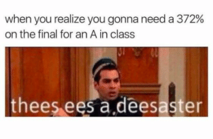 Tumblr, Blog, and Http: When you realize you gonna need a 372%  on the final for an A in class  thees ees a deesaster studentlifeproblems:  If you are a student Follow @studentlifeproblems​