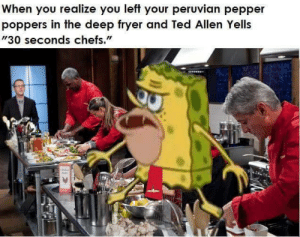 """Chopped and screwed: When you realize you left your peruvian pepper  poppers in the deep fryer and Ted Allen Yells  """"30 seconds chefs.""""  TI Chopped and screwed"""
