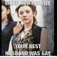 gameofthrones margaerytyrell tyrell got hbo nataliedormer: WHEN YOU REALIZE  YOUR BEST  HUSBAND WAS GAY gameofthrones margaerytyrell tyrell got hbo nataliedormer