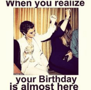 Pictures of Its My Birthday Bitches Meme - kidskunst.info: when you realize  your Birthday  is almost here Pictures of Its My Birthday Bitches Meme - kidskunst.info