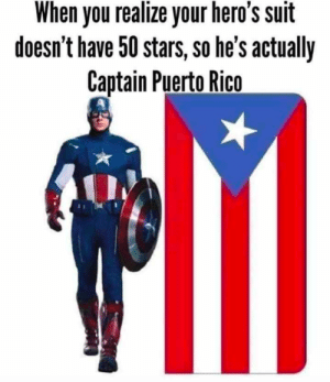 Puerto Rico, Stars, and Heros: When you realize your hero's suit  doesn't have 50 stars, so he's actually  Captain Puerto Rico oof