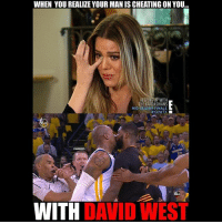 Khloe Kardashian when she found out Tristan Thompson kissed David West in Game 5. Cavs Warriors nbafinals nbamemes: WHEN YOU REALIZE YOUR MAN IS CHEATING ON YOU...  KEEPING UP WITH  HE KARDASHIANS  MID SEASON FINALE  HKUWTK  DAVID WEST  WITH Khloe Kardashian when she found out Tristan Thompson kissed David West in Game 5. Cavs Warriors nbafinals nbamemes