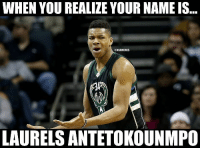 Nba, Name, and You: WHEN YOU REALIZE YOUR NAME IS  @NBAMEMES  LAURELS ANTETOKOUNMPO LAuReLs 😂😭