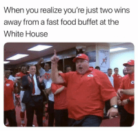 Fast Food, Food, and Memes: When you realize you're just two wins  away from a fast food buffet at the  White House https://t.co/k6PWHRLlJG