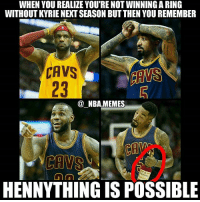 Cavs, Friends, and Hennessy: WHEN YOU REALIZE YOU'RE NOT WINNING A RING  WITHOUT KYRIE NEXT SEASON BUTTHEN YOU REMEMBER  CAVS  23  @ NBA.MEMES  CAV  HENNYTHING IS POSSIBLE Peep JR with his Hennessy 😂👀 Kyrie trade rumors have been swirling the past few days & it looks like a deal might be made 😨 Where will Kyrie end up (or will he stay with Cleveland)? Comment your thoughts below 👌🙌 Double tap and tag some friends below! 👍⬇