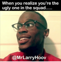 😂😂😂😂😩😩 uglyproblems noplans funniest15seconds Created by @mrlarryhoov Email: funniest15seconds@yahoo.com YouTube: funniest15seconds: When you realize you're the  ugly one in the squad...  @MrLarry Hoov 😂😂😂😂😩😩 uglyproblems noplans funniest15seconds Created by @mrlarryhoov Email: funniest15seconds@yahoo.com YouTube: funniest15seconds