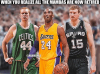 Respect the OGs: WHEN YOU REALIZEALL THE MAMBAS ARE NOW RETIRED  CELTIC  24  ONBAMEMES Respect the OGs