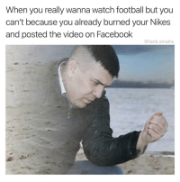 Facebook, Football, and Funny: When you really wanna watch football but you  can't because you already burned your Nikes  and posted the video on Facebook  @tank.sinatra I have really painted myself in a corner here