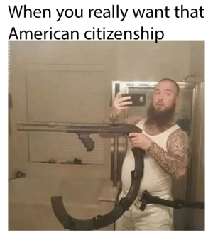 It do be like that sometimes: When you really want that  American citizenship It do be like that sometimes