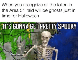 Too big brain?: When you recognize all the fallen in  the Area 51 raid will be ghosts just in  time for Halloween  ITS GONNA GET PRETTY SPOOKY  Charlesto Too big brain?