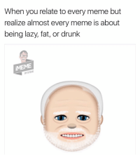 I made emojis out of ur favorite memes 🔥 New memes added weekly 🔥 Comes as a keyboard as well as stickers 🔥 50% off iMeme this weekend only 🎄 LINK IN BIO👆@imemeapp: When you relate to every meme but  realize almost every meme is about  being lazy, fat, or drunk  ilMEME  STEVE I made emojis out of ur favorite memes 🔥 New memes added weekly 🔥 Comes as a keyboard as well as stickers 🔥 50% off iMeme this weekend only 🎄 LINK IN BIO👆@imemeapp