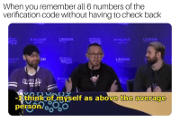 Twitch, Black, and Back: When you remember all 6 numbers of the  verification code without having to check back  DItch  con  BLACK DISER  twitch  ON  witch  can  LEGION  BLAD  -Ithink of myself as above the average  person oo