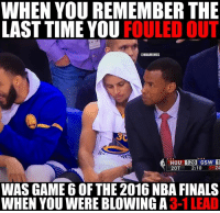 Nba, NBA Finals, and Steph Curry: WHEN YOU REMEMBER THE  LAST TIME YOU  FOULED OUT  @NBAMEMES  THOU 128  csw 1  20T 2:10  WAS GAME 6 OF THE 2016 NBA FINALS  WHEN YOU WERE BLOWING A 3-1 Steph Curry's sideline realization. #Warriors Nation