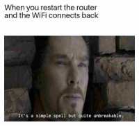 Memes, Quite, and Router: When you restart the router  and the WiFi connects back  It's a simple spell but quite unbreakable. nice Hilarious 26 Memes That'll Temporarily Melt Your Mind