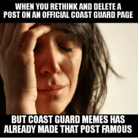 Too soon?: WHEN YOU RETHINK AND DELETE A  POST ON AN OFFICIAL COAST GUARD PAGE  BUT COAST GUARD MEMES HAS  ALREADY MADE THAT POST FAMOUS Too soon?
