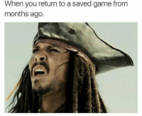 yep, every time: When you return to a saved game from  months ago. yep, every time
