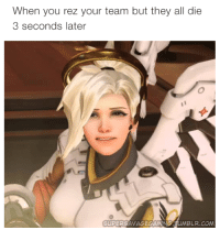 Memes, 🤖, and Lateral: When you rez your team but they all die  3 seconds later  SUPERS  AVAGEGAMING  BLR.COM Wastin my damn time.
