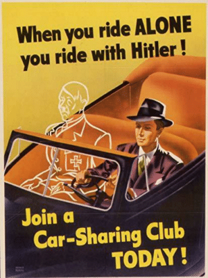 Through intense meditation and zen training, Hitler procures astral projection capabilities to infiltrate the United States(1942): When you ride ALONE  you ride with Hitler!  Join a  Car-Sharing Club  TODAY Through intense meditation and zen training, Hitler procures astral projection capabilities to infiltrate the United States(1942)