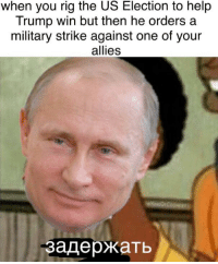 Help, Trump, and Military: when you rig the US Election to help  Trump win but then he orders a  military strike against one of your  allies  задержать <p>🅱️utin</p>