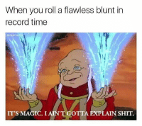 Blunts, Memes, and Magic: When you roll a flawless blunt in  record time  @dabmom  IT'S MAGIC. I  GOTTA EXPLAIN SHIT. Boss 😏😂 🍁Follow ➡ @weedsavage 🍁 📷: @dabmoms