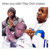 Play Doh, Snakes, and Irl: when you rollin' Play-Doh snakes me irl