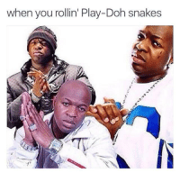 Meirl: when you rollin' Play-Doh snakes  Ty Meirl