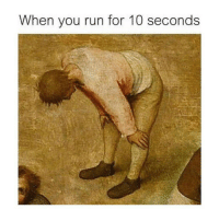 Run, Classical Art, and You: When you run for 10 seconds Dead