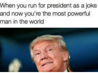 Isis, Memes, and 🤖: When you run for president as a joke  and now you're the most powerful  man in the world At least he's not friends with ISIS terrorists tho lol  ekim