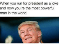 Memes, 🤖, and Power Man: When you run for president as a joke  and now you're the most powerful  man in the world
