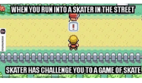 Run, Skate, and Play: WHEN YOU RUN INTOASKATER INTHE STREET  SKATER HAS CHALLENGE YOUTOAGAME OFSKATE Tag the homies you play skate with💯 skatermemes