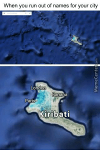 Memes, Banana, and Citi: When you run out of names for your city  London  Banana  Pariso  Kiribati The mythical city of Banana.