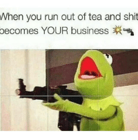 Hey people - Inder: When you run out of tea and shit  becomes YOUR business Hey people - Inder