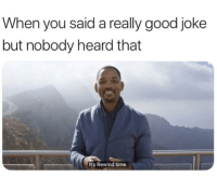 Good, Time, and You: When you said a really good joke  but nobody heard that  It's Rewind time.