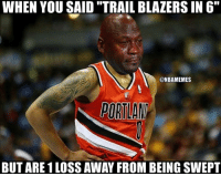 "Nba, Blazers, and Nationals: WHEN YOU SAID ""TRAIL BLAZERS IN 6""  @NBAMEMES  BUT ARE 1LOSS AWAY FROM BEING SWEPT So much for the guarantee now. #Blazers Nation"