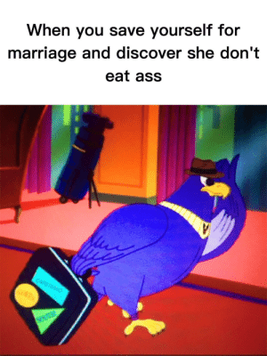 The good ol' days by Queso_Nation FOLLOW 4 MORE MEMES.: When you save yourself for  marriage and discover she don't  eat ass  CAPSTRANO  SOUTH The good ol' days by Queso_Nation FOLLOW 4 MORE MEMES.