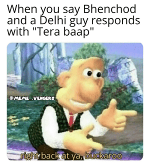 """Dear Indians, i think pewds should see some Hindi memes too😂: When you say Bhenchod  and a Delhi guy responds  with """"Tera baap""""  @MEMEVENGERS  right back at ya, buckaroo Dear Indians, i think pewds should see some Hindi memes too😂"""