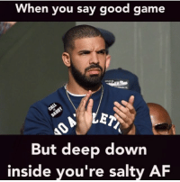 Sometimes you gotta just bite the bullet and eat crow. Nobody likes a sore loser. 😌: When you say good game  LET  But deep down  inside you're salty AF Sometimes you gotta just bite the bullet and eat crow. Nobody likes a sore loser. 😌
