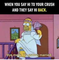 WHEN YOU SAY HI TO YOUR CRUSH  AND THEY SAY HI BACK.  m, Im getting married  Bye I guess you could say things are getting serious. https://9gag.com/gag/aYx96em?ref=fbpic
