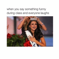 Funny, Shopping, and Girl Memes: when you say something funny  during class and everyone laughs I need to go shopping