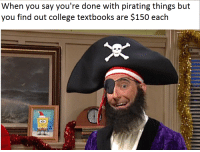 """Memes, Http, and Relatable: When you say you're done with pirating things but  you find ouit colleee txbooks ar: $150 each <p>[Appraisal] Most likely single use, but they say topical and relatable memes have the most value. Should I invest? via /r/MemeEconomy <a href=""""http://ift.tt/2vyWHYq"""">http://ift.tt/2vyWHYq</a></p>"""