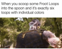 Memes, 🤖, and Spoon: When you scoop some Froot Loops  into the spoon and it's exactly six  loops with individual colors