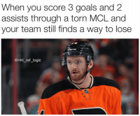 Bad, Goals, and Logic: When you score 3 goals and 2  assists through a torn MCL and  your team still finds a way to lose  @nhl_ref_logic Sean Couturier is the kid who in the group project who does all the work and still gets a bad grade