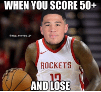 Memes, Nba, and Lost: WHEN YOU SCORE 50+  @nba memes 24  ROCKETS  AND LOSE Harden scored 51 last night and lost again 💀😂🔥 - Follow @_nbamemes._