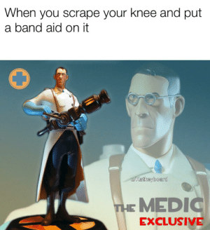 Dank Memes, Band, and Band Aid: When you scrape your knee and put  a band aid on it  u/Katkeyboard  THE MEDI  EXCLUSIVE I am a master of healing